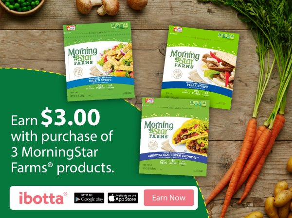 When you buy any 3 MorningStar Farms® products at Walmart, you will earn $3.00 from iBotta. *Offer available through 2/15/17 or while supplies last.