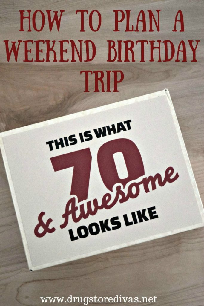 Planning a weekend birthday trip? Get all the details and tips on how to plan one from www.drugstoredivas.net.