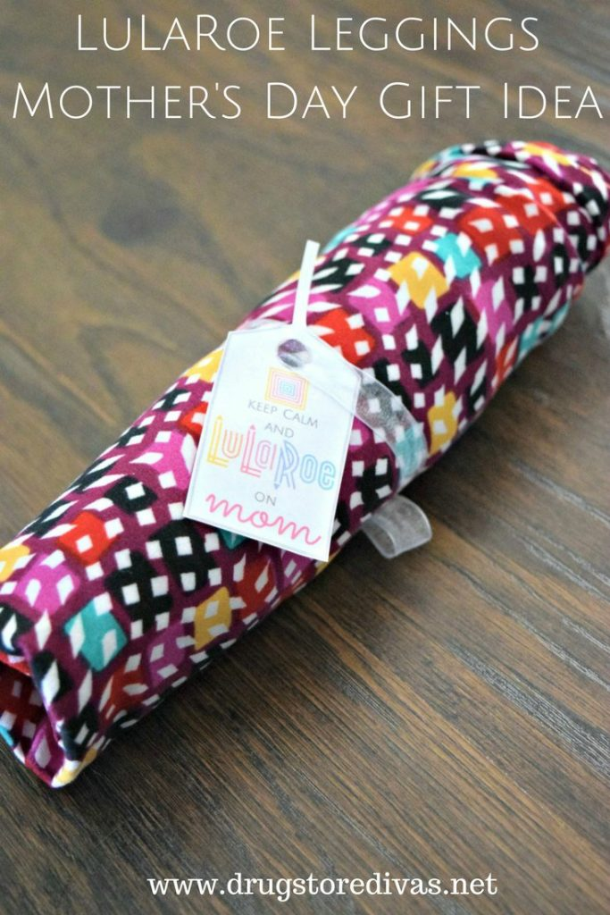 Make mom this LuLaRoe Leggings Mother's Day gift idea. Pick up a pair and get a free printable gift tag at www.drugstoredivas.net and mom will love you.