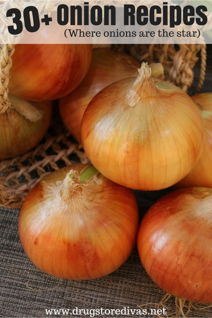 Love onions? You'll love this great list of 30+ onion recipes (where onions are the star) from www.drugstoredivas.net.