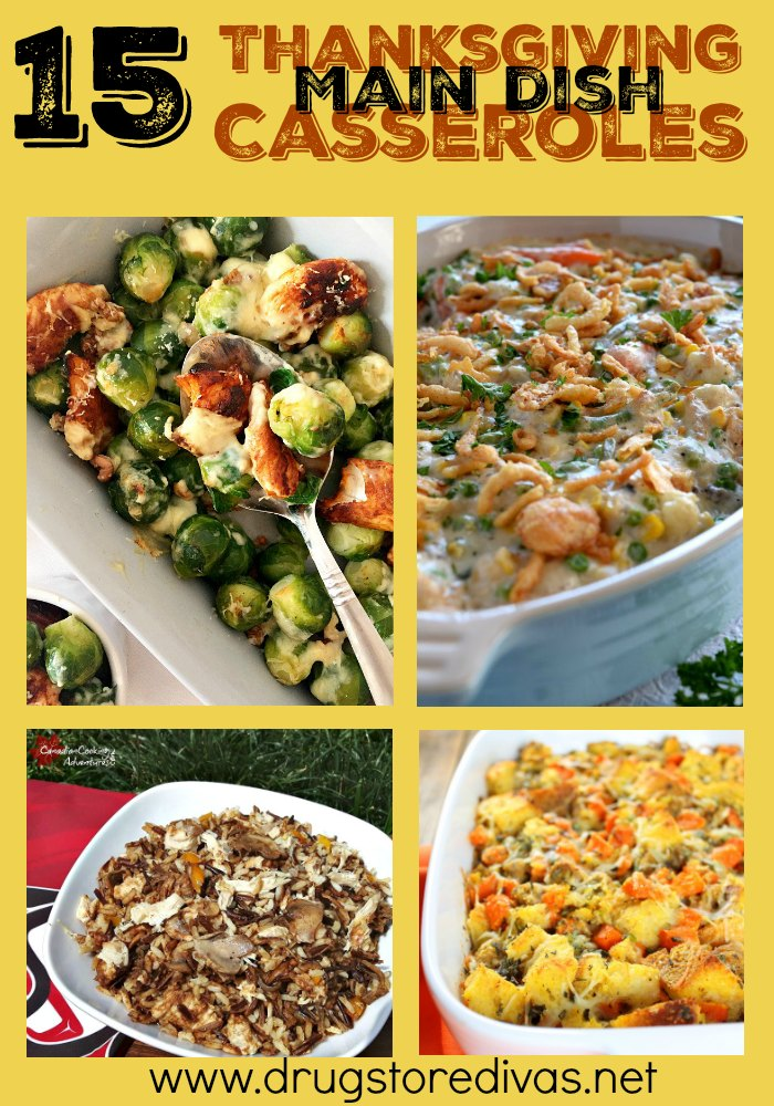 Turkey doesn't have to be the star of Thanksgiving. Instead, check out these 15 Thanksgiving Main Dish Casseroles from www.drugstoredivas.net.